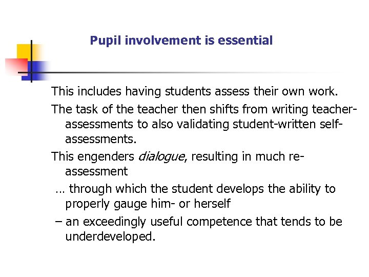 Pupil involvement is essential This includes having students assess their own work. The task