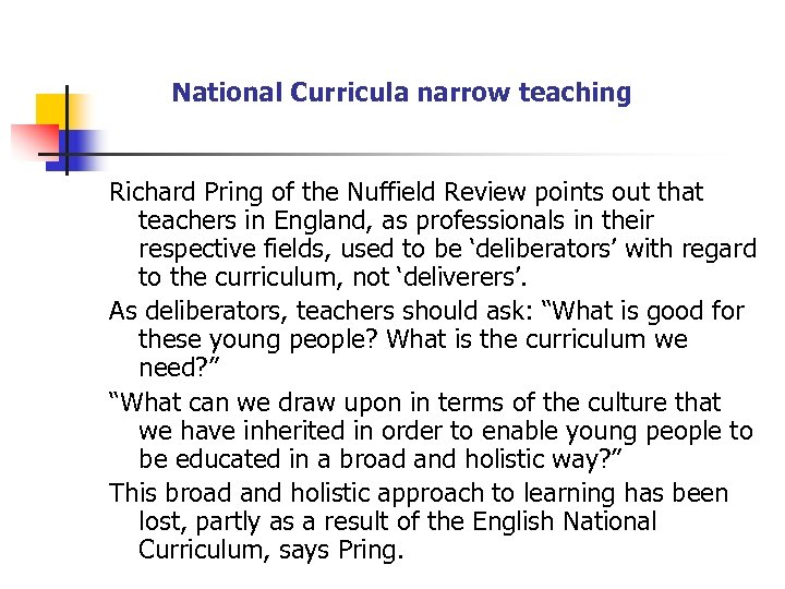 National Curricula narrow teaching Richard Pring of the Nuffield Review points out that teachers