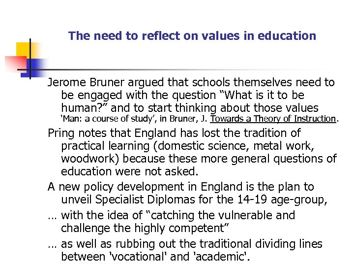 The need to reflect on values in education Jerome Bruner argued that schools themselves