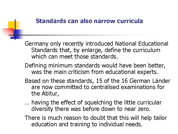 Standards can also narrow curricula Germany only recently introduced National Educational Standards that, by