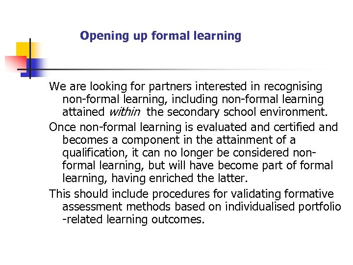 Opening up formal learning We are looking for partners interested in recognising non-formal learning,