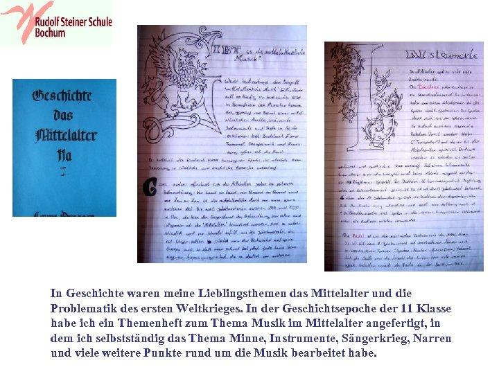 In Geschichte waren meine Lieblingsthemen das Mittelalter und die Problematik des ersten Weltkrieges. In