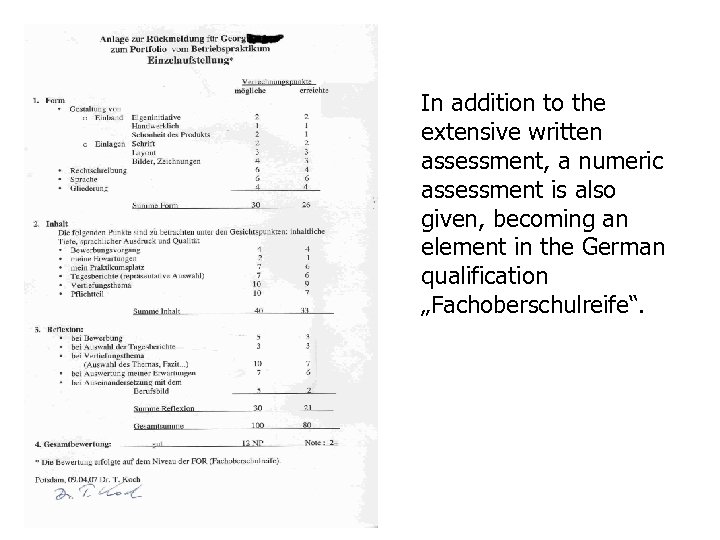 In addition to the extensive written assessment, a numeric assessment is also given, becoming