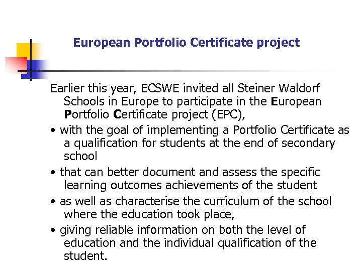 European Portfolio Certificate project Earlier this year, ECSWE invited all Steiner Waldorf Schools in