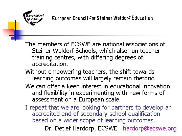 The members of ECSWE are national associations of Steiner Waldorf Schools, which also run