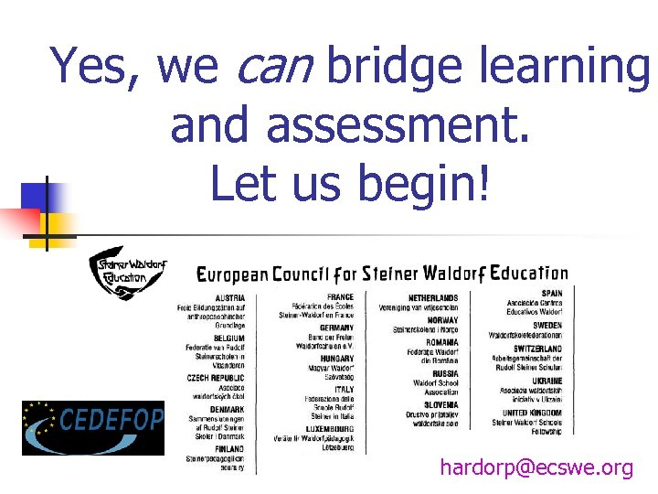 Yes, we can bridge learning and assessment. Let us begin! hardorp@ecswe. org
