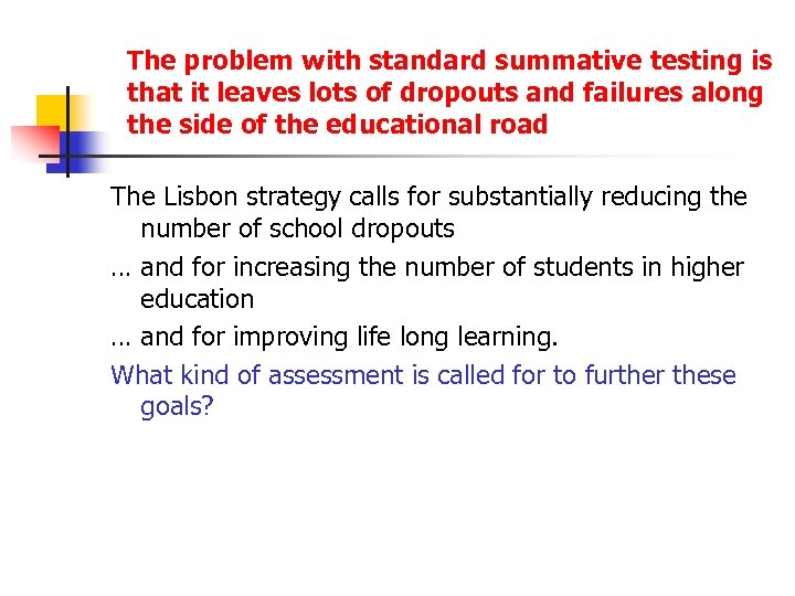 The problem with standard summative testing is that it leaves lots of dropouts and