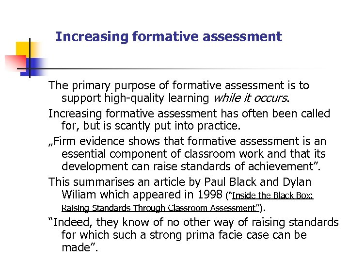 Increasing formative assessment The primary purpose of formative assessment is to support high-quality learning