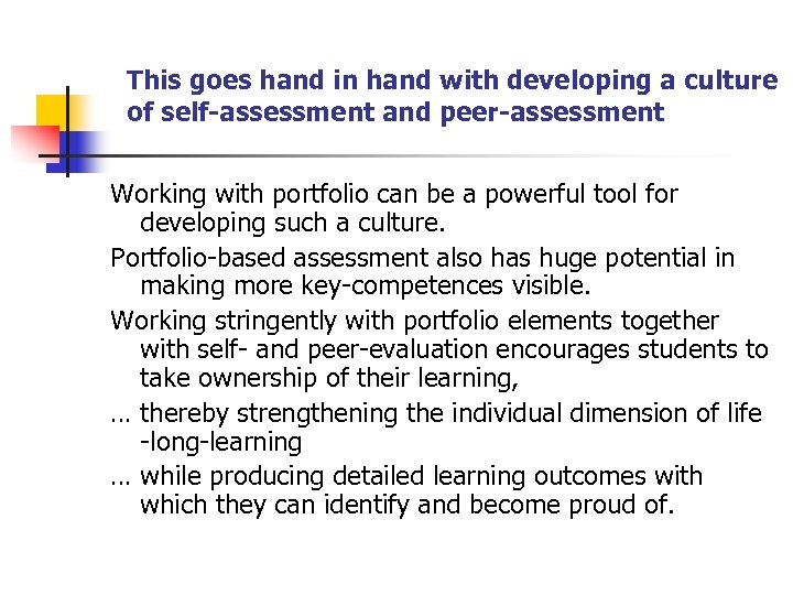This goes hand in hand with developing a culture of self-assessment and peer-assessment Working