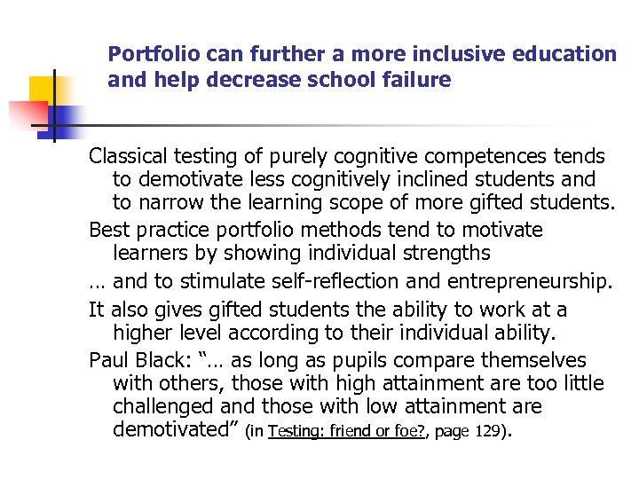 Portfolio can further a more inclusive education and help decrease school failure Classical testing