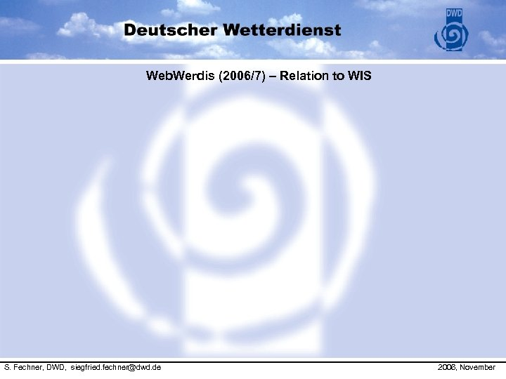 Web. Werdis (2006/7) – Relation to WIS 3/19/2018 S. Fechner, DWD, siegfried. fechner@dwd. de