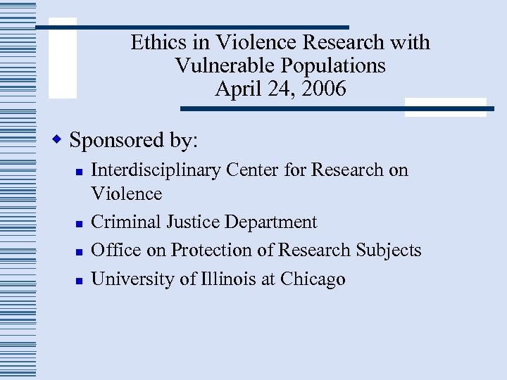 Ethics in Violence Research with Vulnerable Populations April 24, 2006 w Sponsored by: n