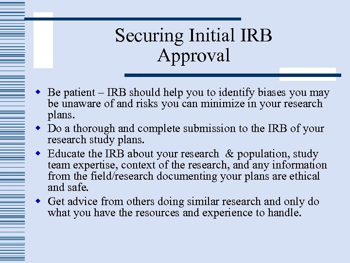 Securing Initial IRB Approval w Be patient – IRB should help you to identify