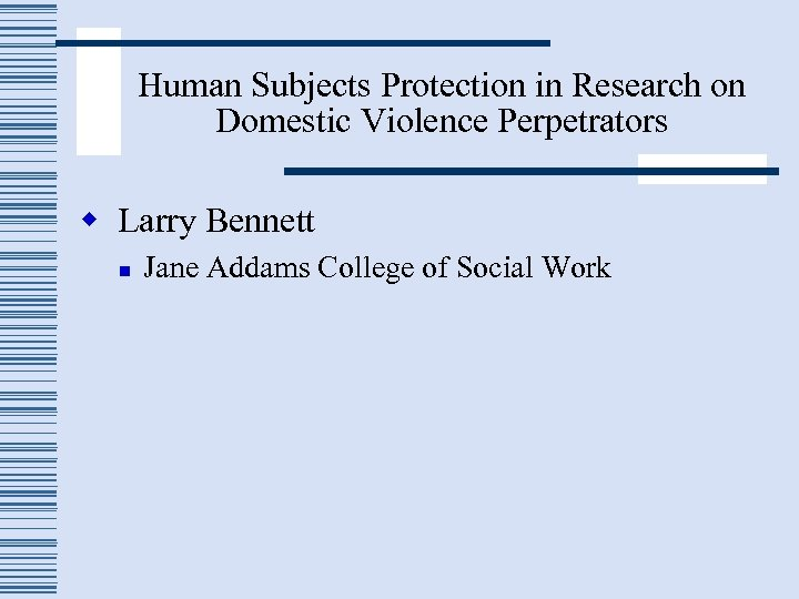 Human Subjects Protection in Research on Domestic Violence Perpetrators w Larry Bennett n Jane