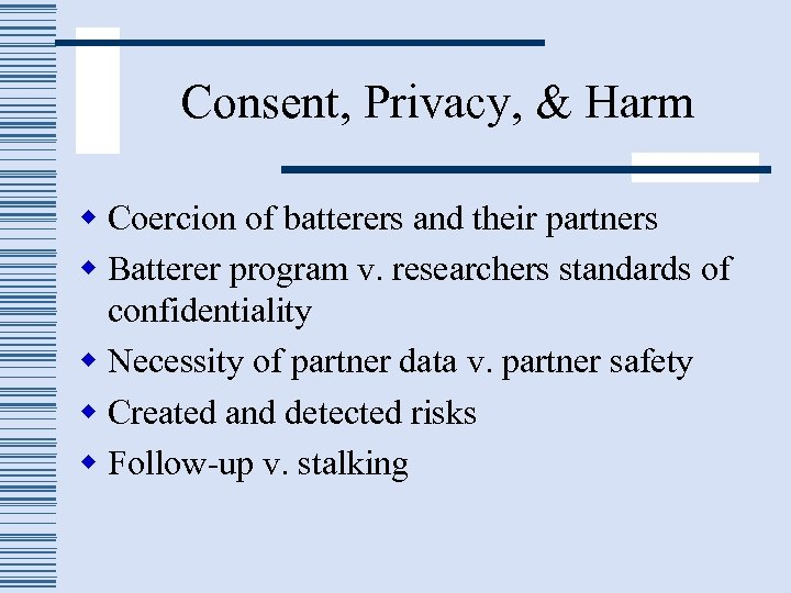 Consent, Privacy, & Harm w Coercion of batterers and their partners w Batterer program
