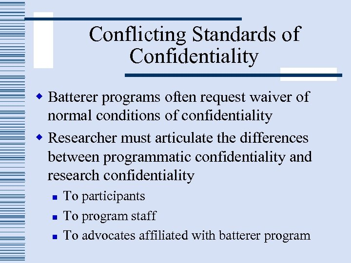 Conflicting Standards of Confidentiality w Batterer programs often request waiver of normal conditions of