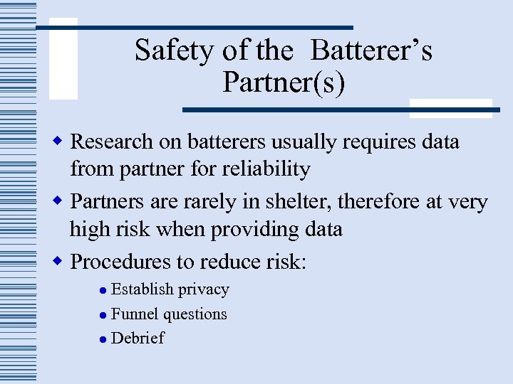 Safety of the Batterer's Partner(s) w Research on batterers usually requires data from partner