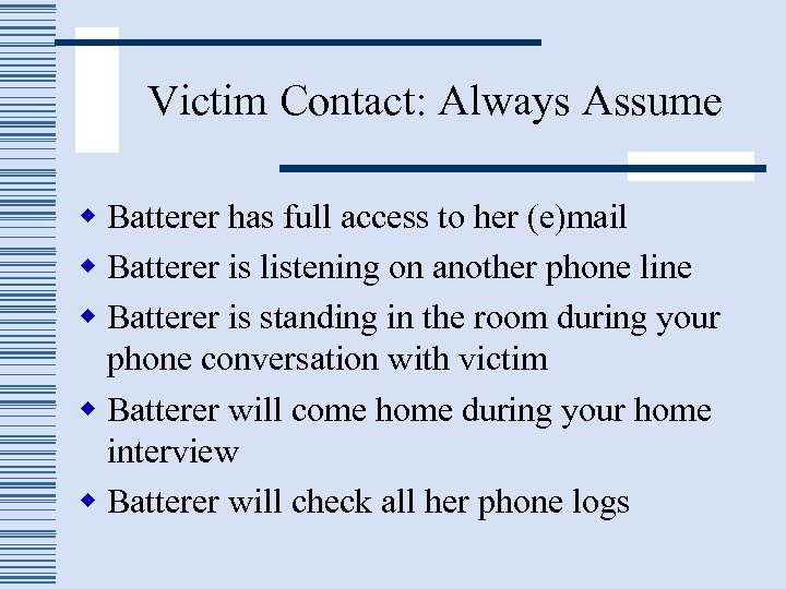 Victim Contact: Always Assume w Batterer has full access to her (e)mail w Batterer