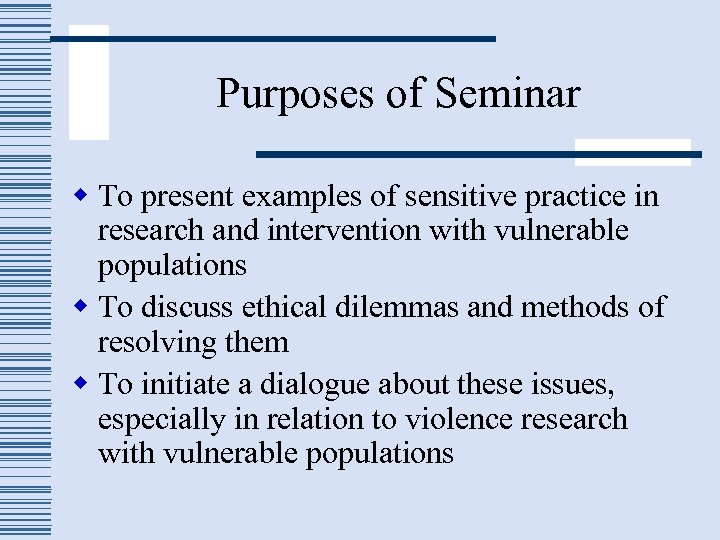 Purposes of Seminar w To present examples of sensitive practice in research and intervention