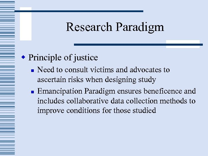 Research Paradigm w Principle of justice n n Need to consult victims and advocates