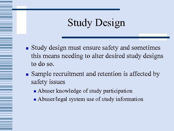 Study Design n n Study design must ensure safety and sometimes this means needing