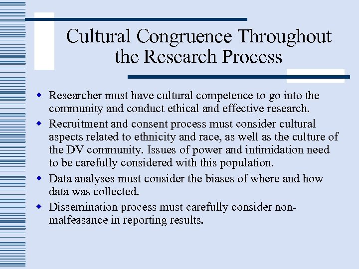 Cultural Congruence Throughout the Research Process w Researcher must have cultural competence to go