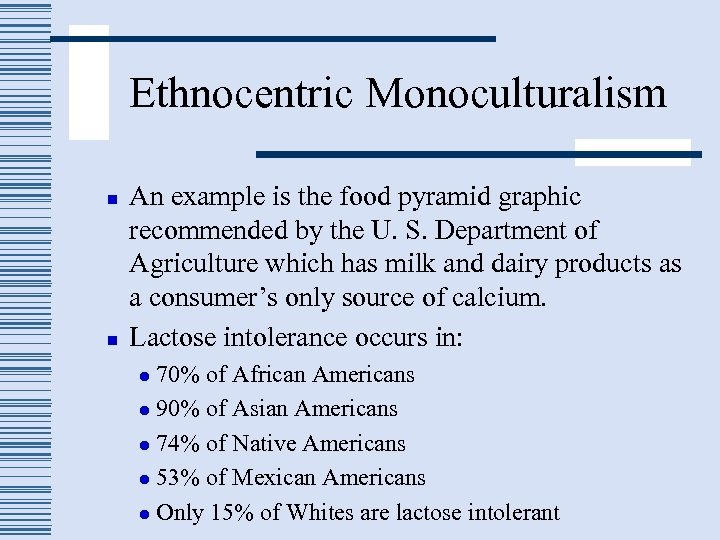 Ethnocentric Monoculturalism n n An example is the food pyramid graphic recommended by the