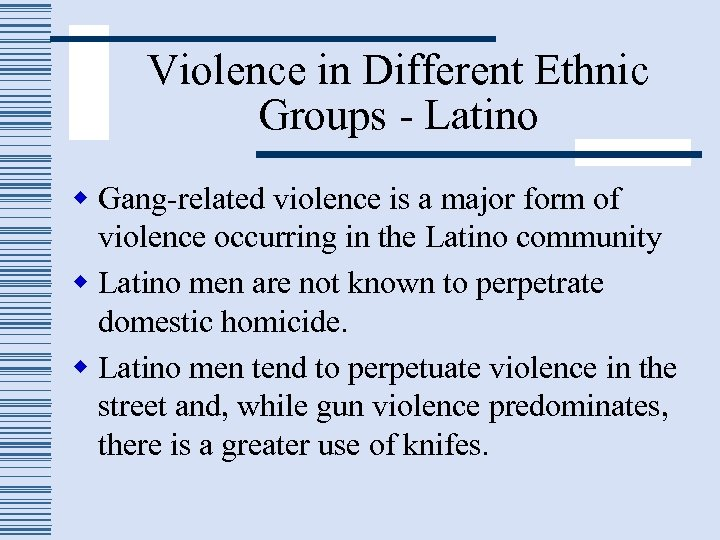 Violence in Different Ethnic Groups - Latino w Gang-related violence is a major form
