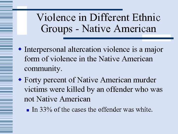 Violence in Different Ethnic Groups - Native American w Interpersonal altercation violence is a