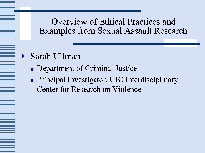 Overview of Ethical Practices and Examples from Sexual Assault Research w Sarah Ullman n