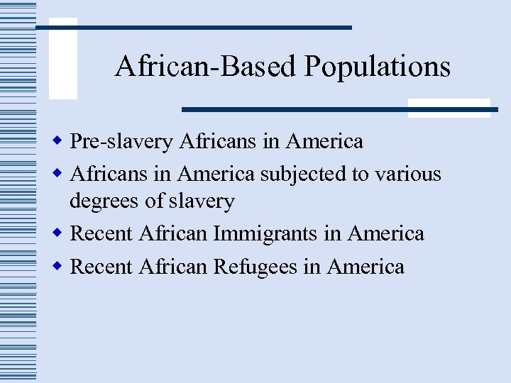 African-Based Populations w Pre-slavery Africans in America w Africans in America subjected to various