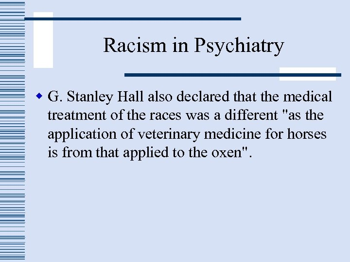 Racism in Psychiatry w G. Stanley Hall also declared that the medical treatment of