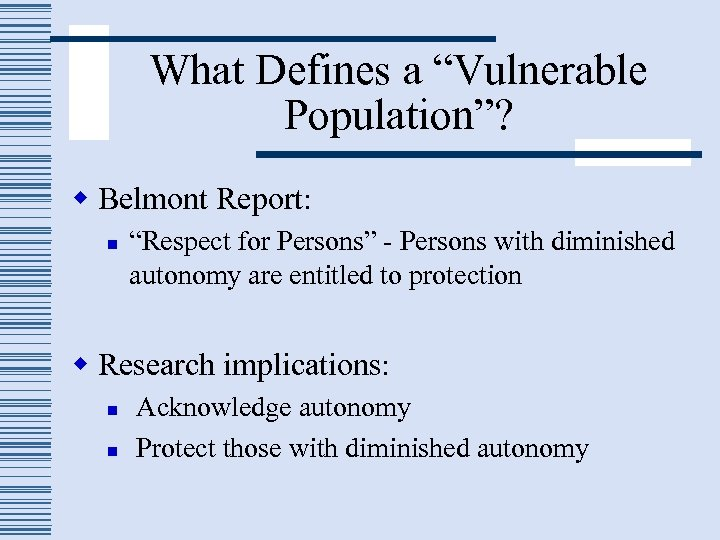 "What Defines a ""Vulnerable Population""? w Belmont Report: n ""Respect for Persons"" - Persons"