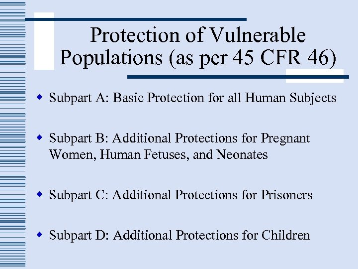 Protection of Vulnerable Populations (as per 45 CFR 46) w Subpart A: Basic Protection