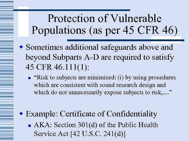 Protection of Vulnerable Populations (as per 45 CFR 46) w Sometimes additional safeguards above