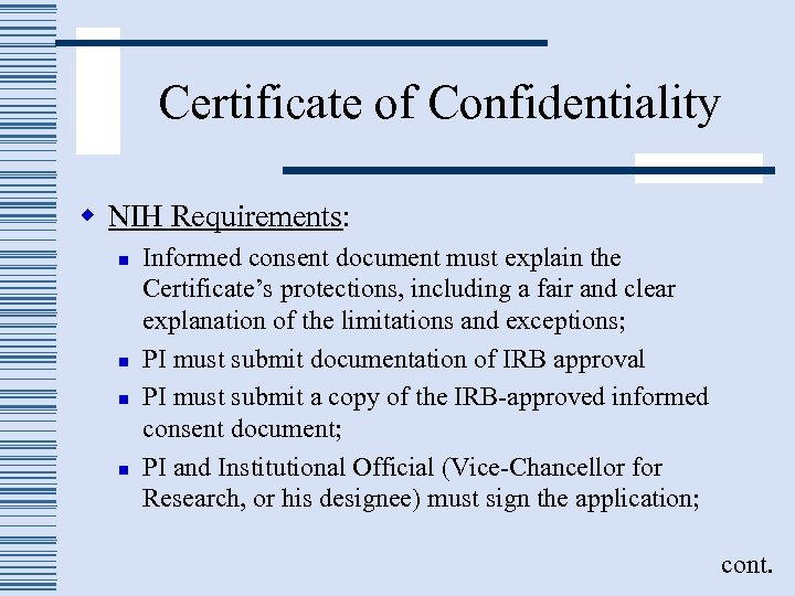 Certificate of Confidentiality w NIH Requirements: n n Informed consent document must explain the