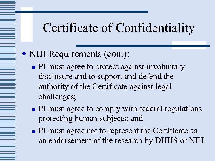 Certificate of Confidentiality w NIH Requirements (cont): n n n PI must agree to