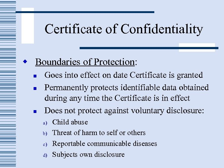 Certificate of Confidentiality w Boundaries of Protection: n n n Goes into effect on