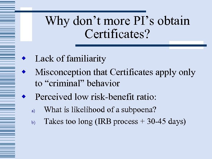 Why don't more PI's obtain Certificates? w Lack of familiarity w Misconception that Certificates