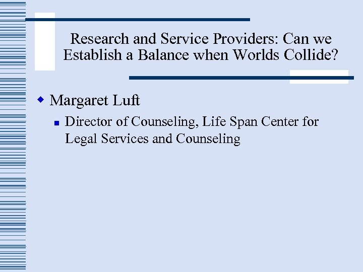 Research and Service Providers: Can we Establish a Balance when Worlds Collide? w Margaret