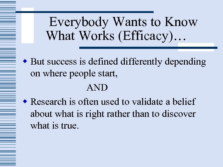 Everybody Wants to Know What Works (Efficacy)… w But success is defined differently depending