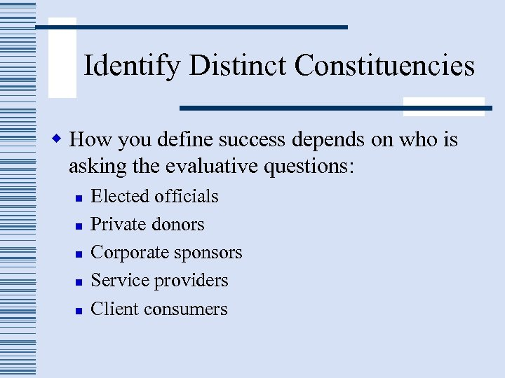 Identify Distinct Constituencies w How you define success depends on who is asking the