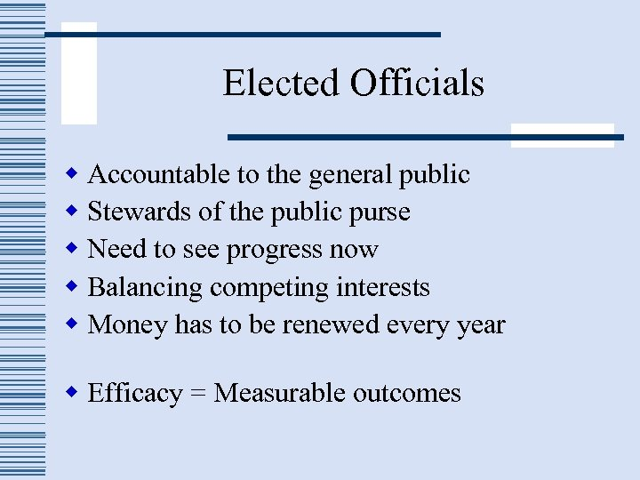 Elected Officials w Accountable to the general public w Stewards of the public purse