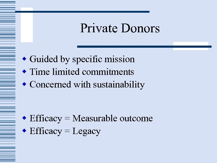 Private Donors w Guided by specific mission w Time limited commitments w Concerned with