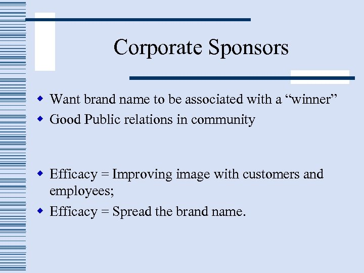 "Corporate Sponsors w Want brand name to be associated with a ""winner"" w Good"
