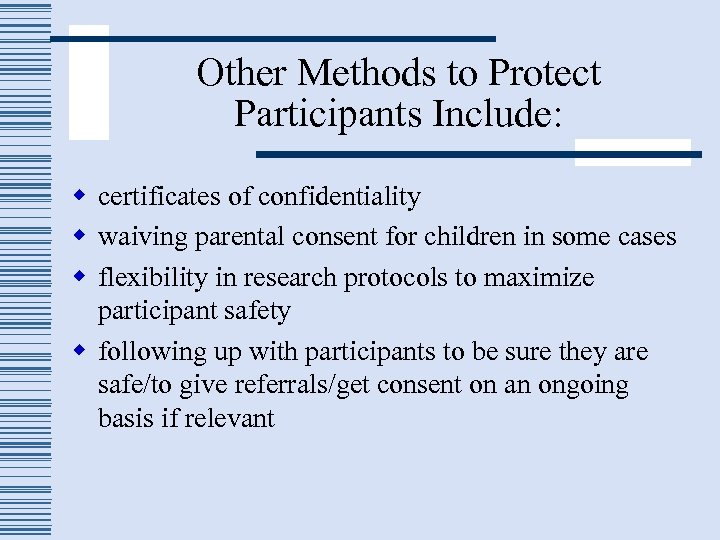 Other Methods to Protect Participants Include: w certificates of confidentiality w waiving parental consent