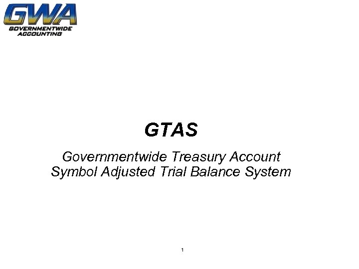 GTAS Governmentwide Treasury Account Symbol Adjusted Trial Balance System 1