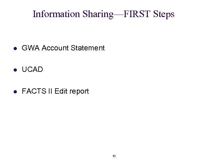 Information Sharing—FIRST Steps l GWA Account Statement l UCAD l FACTS II Edit report