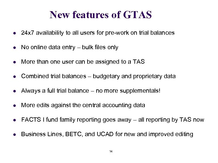 New features of GTAS l 24 x 7 availability to all users for pre-work
