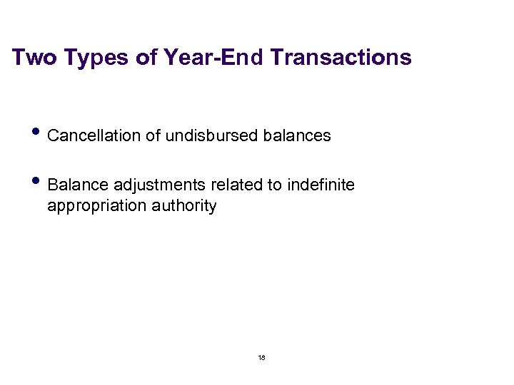 Two Types of Year-End Transactions • Cancellation of undisbursed balances • Balance adjustments related